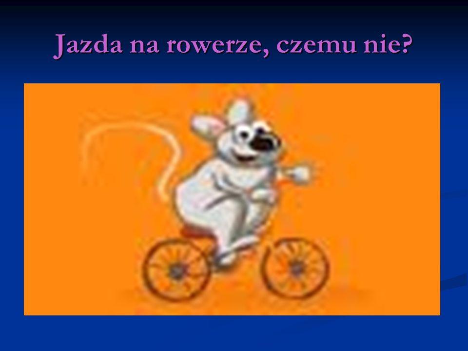 Jazda na rowerze, czemu nie
