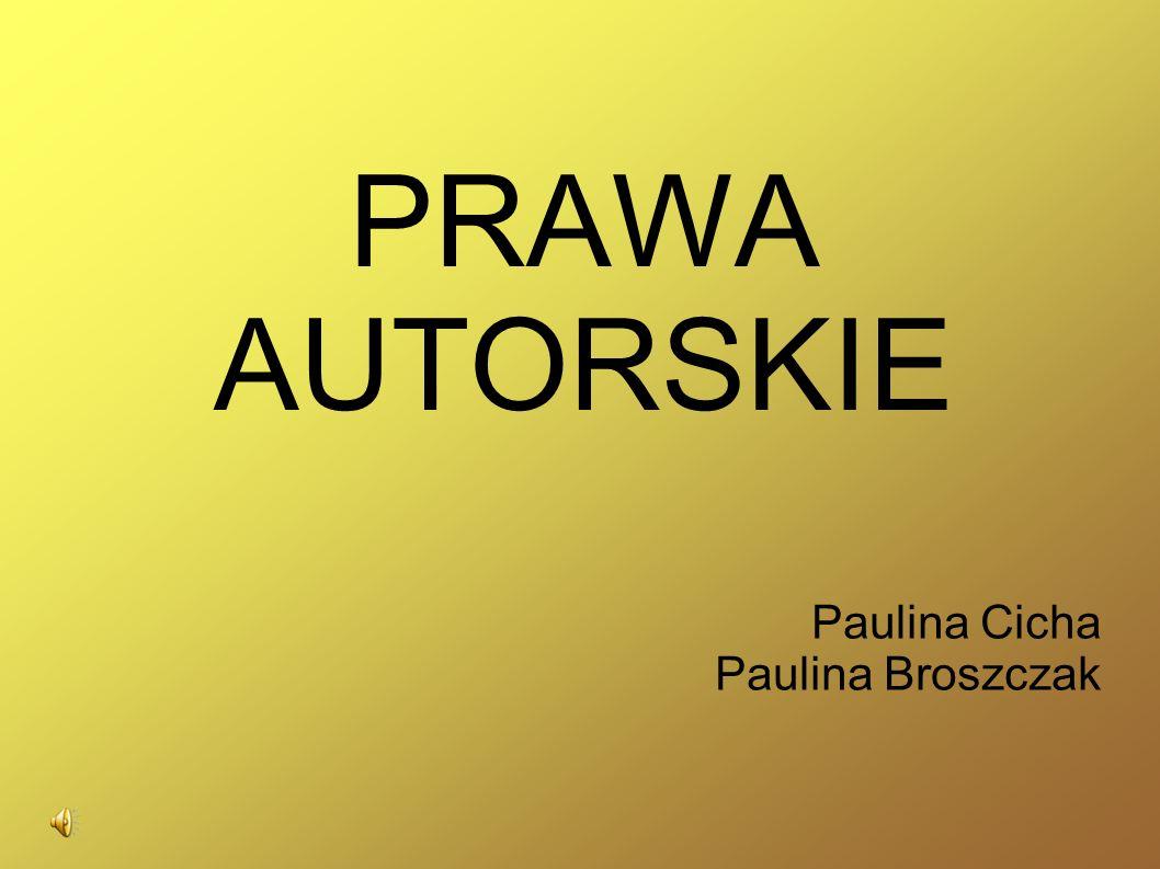 PRAWA AUTORSKIE Paulina Cicha Paulina Broszczak