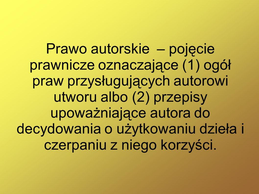 Prawo autorskie – pojęcie prawnicze oznaczające (1) ogół praw przysługujących autorowi utworu albo (2) przepisy upoważniające autora do decydowania o użytkowaniu dzieła i czerpaniu z niego korzyści.