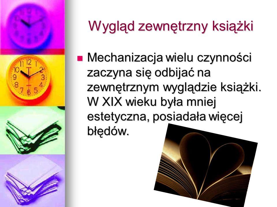 Wygląd zewnętrzny książki Mechanizacja wielu czynności zaczyna się odbijać na zewnętrznym wyglądzie książki.