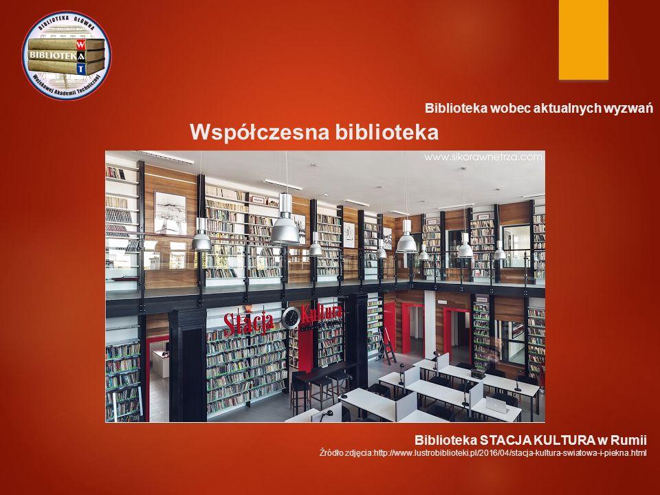 Biblioteka wobec aktualnych wyzwań Współczesna biblioteka Biblioteka STACJA KULTURA w Rumii Źródło zdjęcia:http://www.lustrobiblioteki.pl/2016/04/stacja-kultura-swiatowa-i-piekna.html