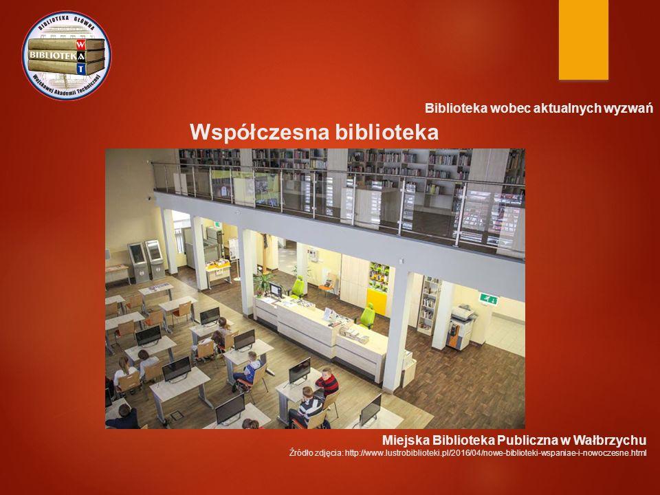 Biblioteka wobec aktualnych wyzwań Współczesna biblioteka Miejska Biblioteka Publiczna w Wałbrzychu Źródło zdjęcia: http://www.lustrobiblioteki.pl/2016/04/nowe-biblioteki-wspaniae-i-nowoczesne.html