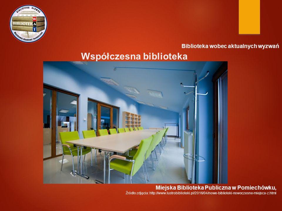 Biblioteka wobec aktualnych wyzwań Współczesna biblioteka Miejska Biblioteka Publiczna w Pomiechówku, Źródło zdjęcia: http://www.lustrobiblioteki.pl/2016/04/nowe-biblioteki-nowoczesne-miejsca-z.html