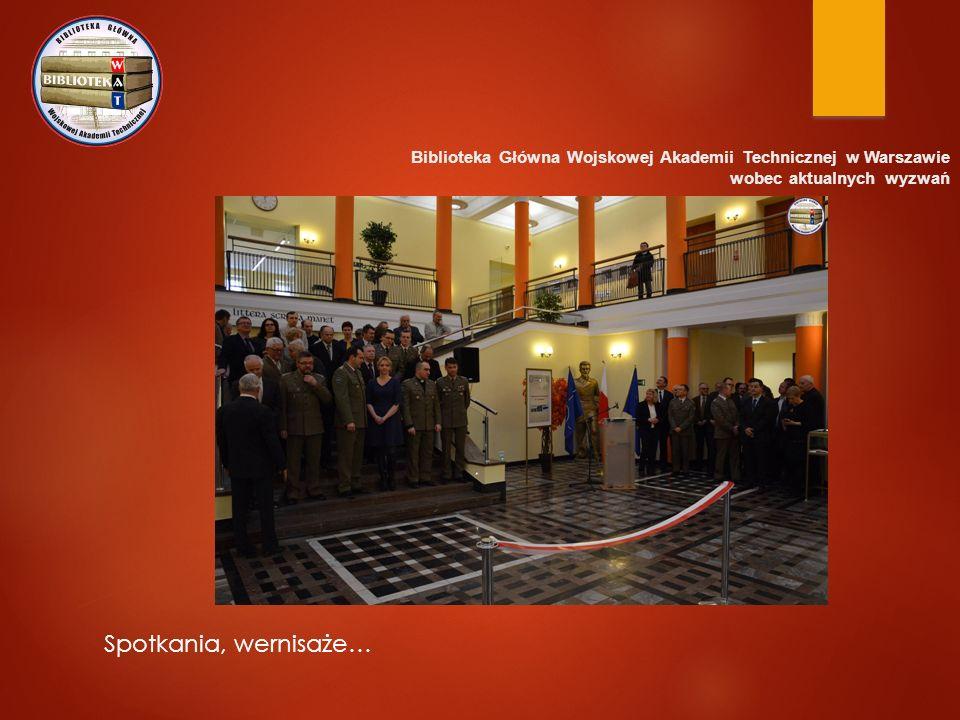 Biblioteka Główna Wojskowej Akademii Technicznej w Warszawie wobec aktualnych wyzwań Spotkania, wernisaże…