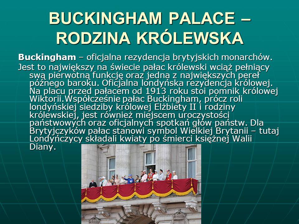 BUCKINGHAM PALACE – RODZINA KRÓLEWSKA Buckingham – oficjalna rezydencja brytyjskich monarchów. Jest to największy na świecie pałac królewski wciąż peł