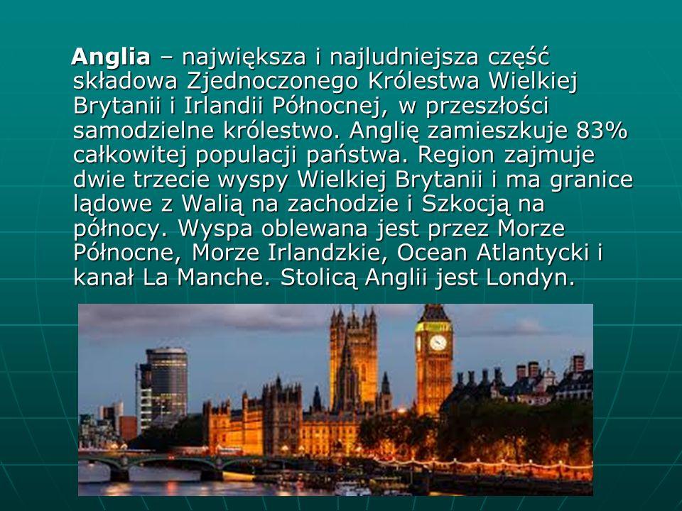 Anglia – największa i najludniejsza część składowa Zjednoczonego Królestwa Wielkiej Brytanii i Irlandii Północnej, w przeszłości samodzielne królestwo