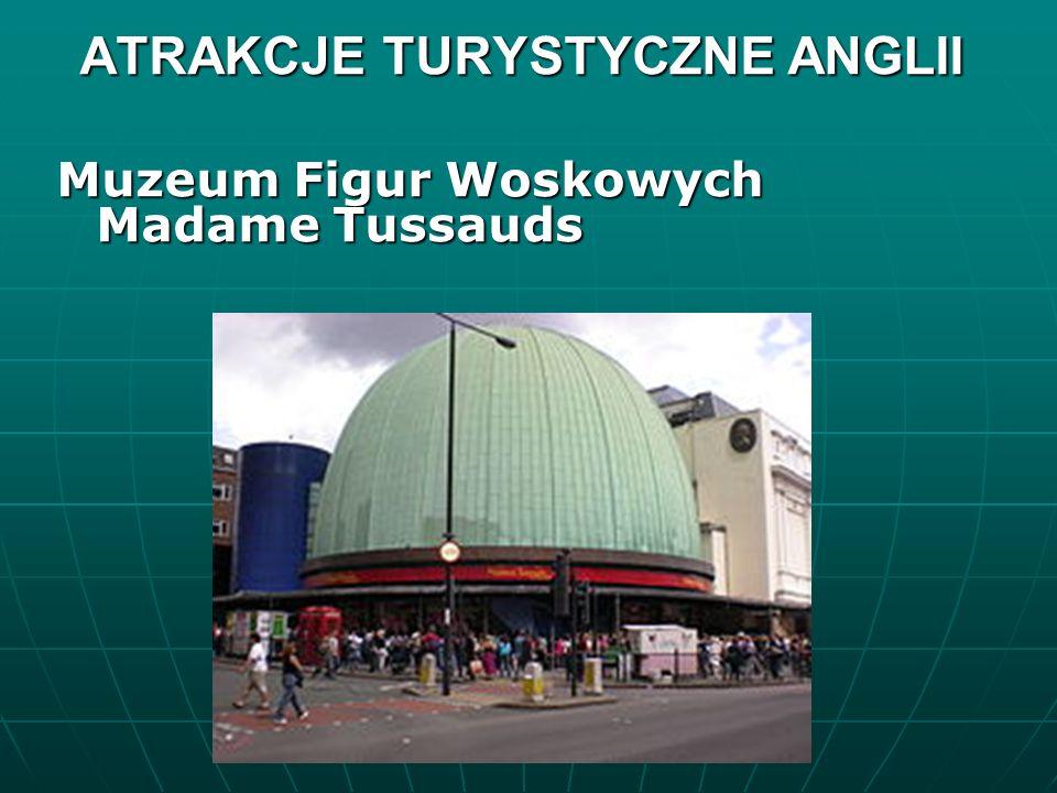 ATRAKCJE TURYSTYCZNE ANGLII Muzeum Figur Woskowych Madame Tussauds