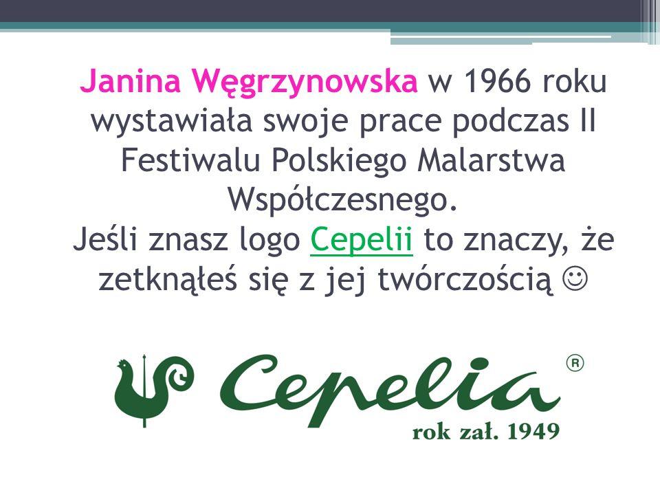 Janina Węgrzynowska w 1966 roku wystawiała swoje prace podczas II Festiwalu Polskiego Malarstwa Współczesnego. Jeśli znasz logo Cepelii to znaczy, że