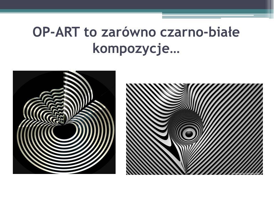 OP-ART to zarówno czarno-białe kompozycje…