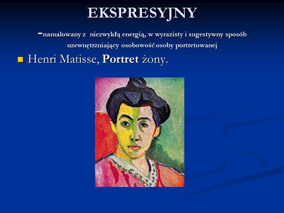 EKSPRESYJNY - namalowany z niezwykłą energią, w wyrazisty i sugestywny sposób uzewnętrzniający osobowość osoby portretowanej Henri Matisse, Portret żony.