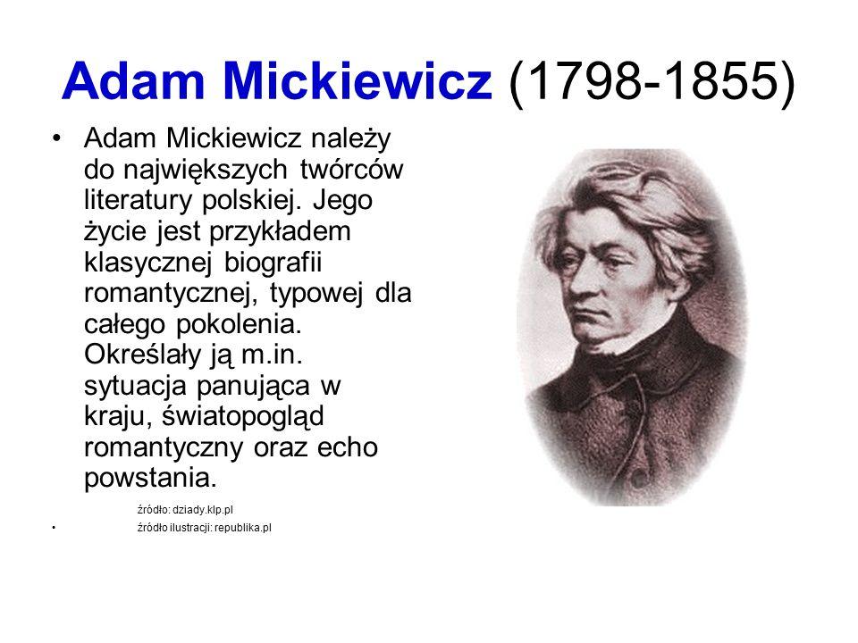 Adam Mickiewicz (1798-1855) Adam Mickiewicz należy do największych twórców literatury polskiej. Jego życie jest przykładem klasycznej biografii romant