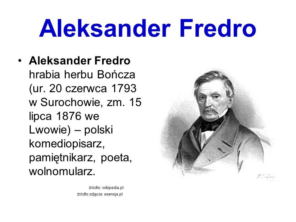 Aleksander Fredro Aleksander Fredro hrabia herbu Bończa (ur. 20 czerwca 1793 w Surochowie, zm. 15 lipca 1876 we Lwowie) – polski komediopisarz, pamięt