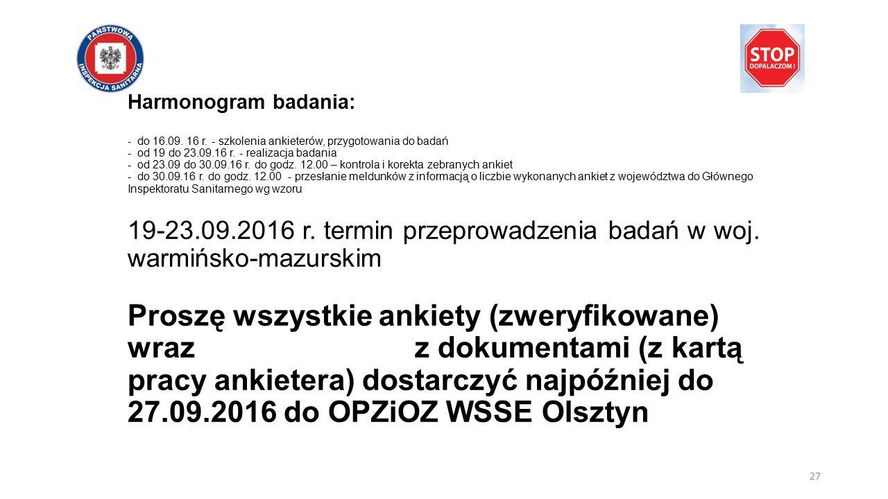 Harmonogram badania: - do 16.09. 16 r. - szkolenia ankieterów, przygotowania do badań - od 19 do 23.09.16 r. - realizacja badania - od 23.09 do 30.09.