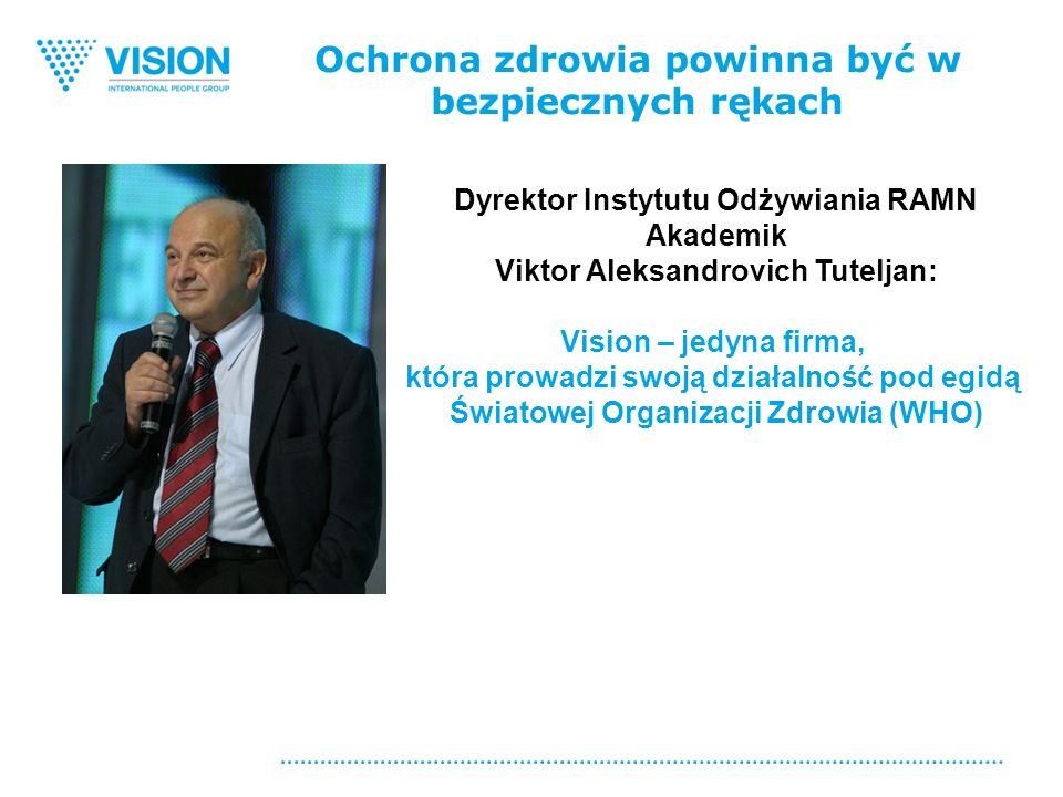 Ochrona zdrowia powinna być w bezpiecznych rękach Dyrektor Instytutu Odżywiania RAMN Akademik Viktor Aleksandrovich Tuteljan: Vision – jedyna firma, która prowadzi swoją działalność pod egidą Światowej Organizacji Zdrowia (WHO)