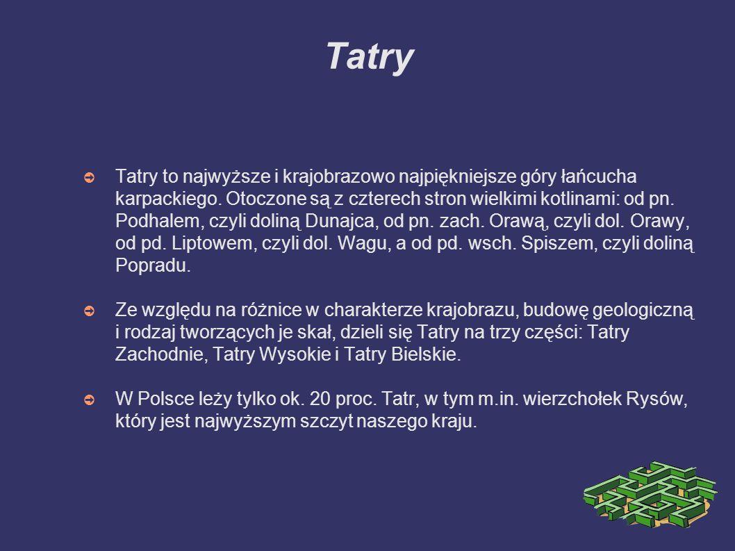 Tatry ➲ Tatry to najwyższe i krajobrazowo najpiękniejsze góry łańcucha karpackiego.