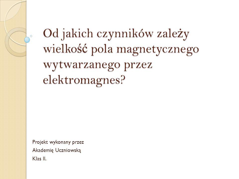 Od jakich czynników zale ż y wielko ść pola magnetycznego wytwarzanego przez elektromagnes.