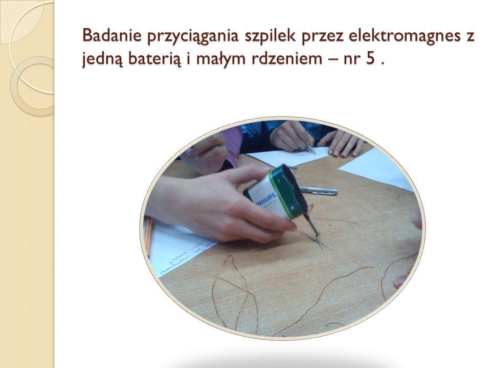 Badanie przyciągania szpilek przez elektromagnes z jedną baterią i małym rdzeniem – nr 5.