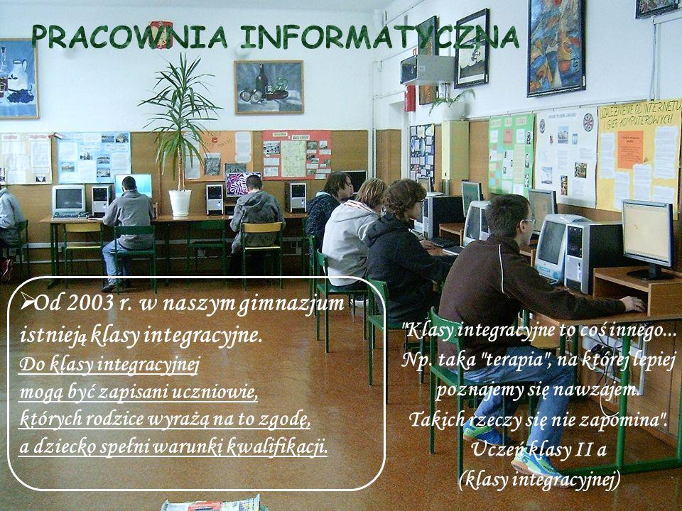  Od 2003 r.w naszym gimnazjum istniej ą klasy integracyjne.