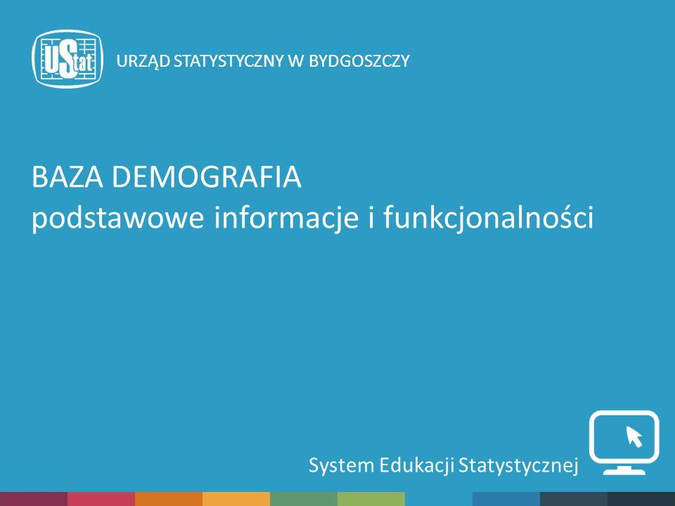 System Edukacji Statystycznej URZĄD STATYSTYCZNY W BYDGOSZCZY BAZA DEMOGRAFIA podstawowe informacje i funkcjonalności