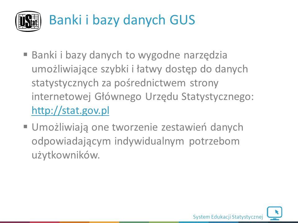 System Edukacji Statystycznej  Banki i bazy danych to wygodne narzędzia umożliwiające szybki i łatwy dostęp do danych statystycznych za pośrednictwem strony internetowej Głównego Urzędu Statystycznego: http://stat.gov.pl http://stat.gov.pl  Umożliwiają one tworzenie zestawień danych odpowiadającym indywidualnym potrzebom użytkowników.