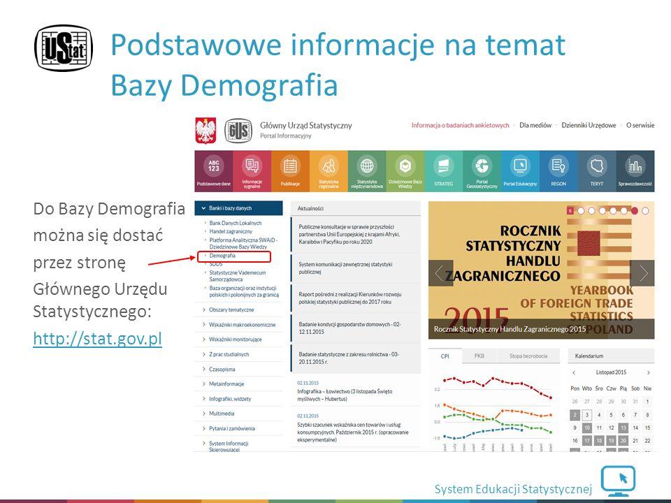 System Edukacji Statystycznej Do Bazy Demografia można się dostać przez stronę Głównego Urzędu Statystycznego: http://stat.gov.pl Podstawowe informacje na temat Bazy Demografia