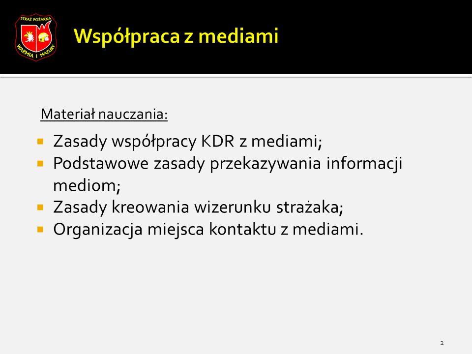  Zasady współpracy KDR z mediami;  Podstawowe zasady przekazywania informacji mediom;  Zasady kreowania wizerunku strażaka;  Organizacja miejsca kontaktu z mediami.