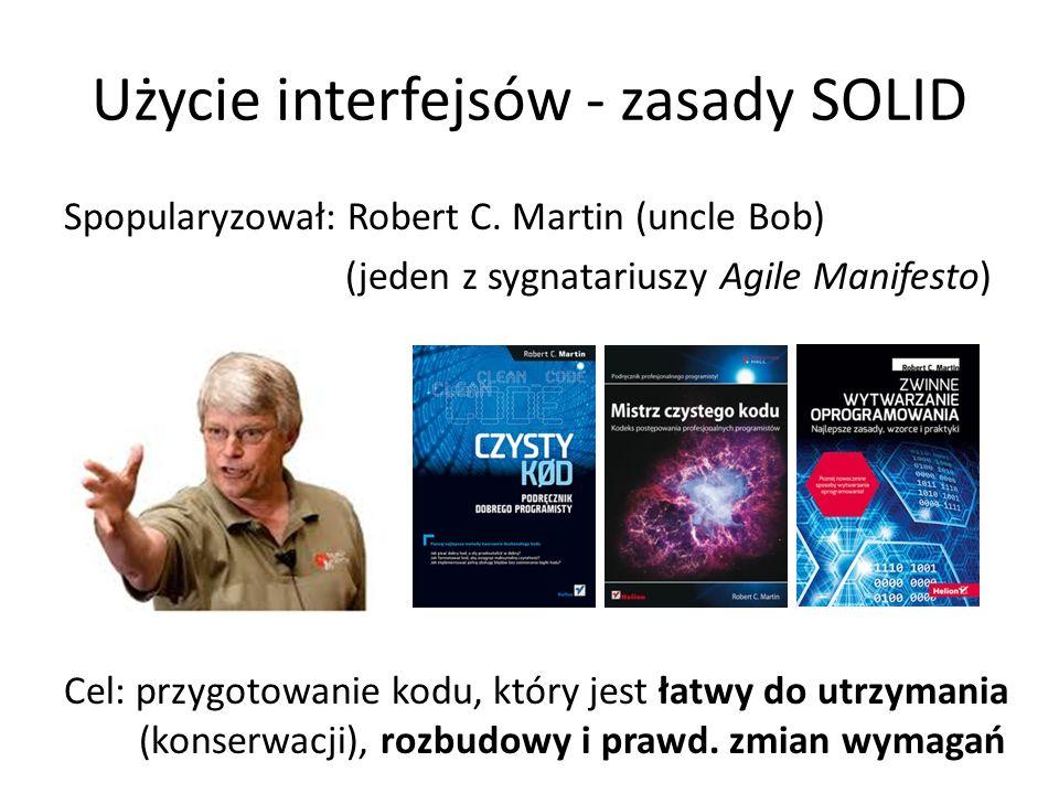 Użycie interfejsów - zasady SOLID Spopularyzował: Robert C.