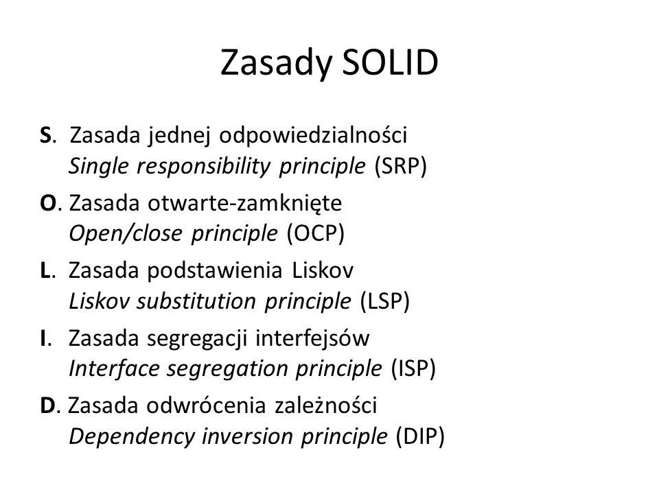 Zasady SOLID S.Zasada jednej odpowiedzialności Single responsibility principle (SRP) O.