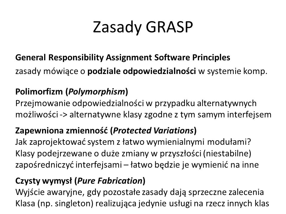 Zasady GRASP General Responsibility Assignment Software Principles zasady mówiące o podziale odpowiedzialności w systemie komp.