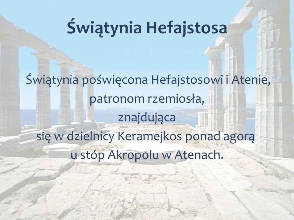 Świątynia Hefajstosa Świątynia poświęcona Hefajstosowi i Atenie, patronom rzemiosła, znajdująca się w dzielnicy Keramejkos ponad agorą u stóp Akropolu w Atenach.