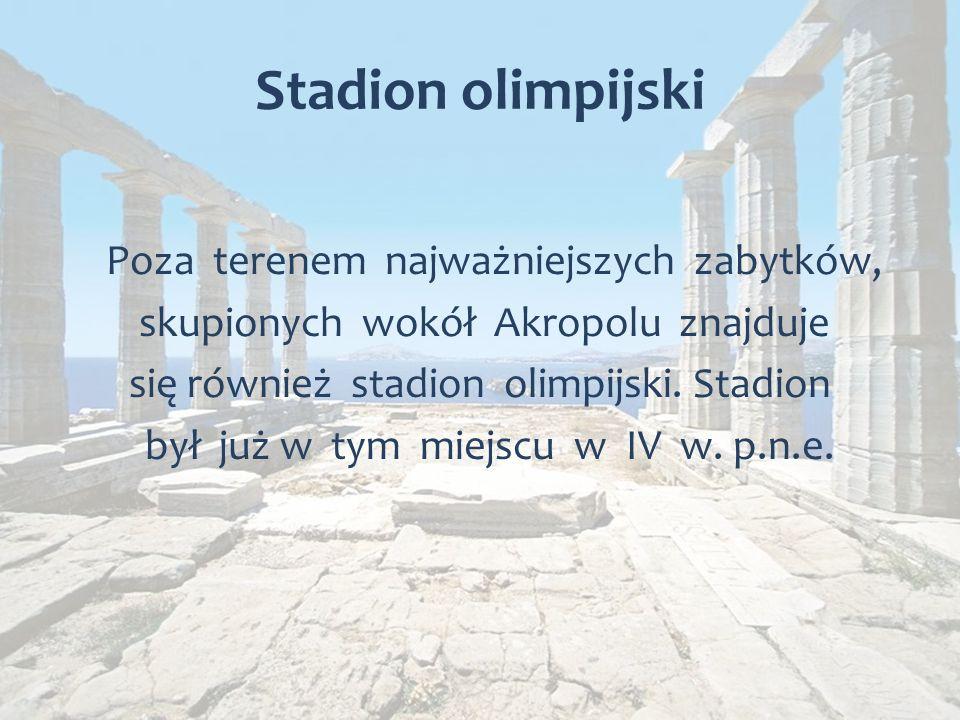 Stadion olimpijski Poza terenem najważniejszych zabytków, skupionych wokół Akropolu znajduje się również stadion olimpijski.