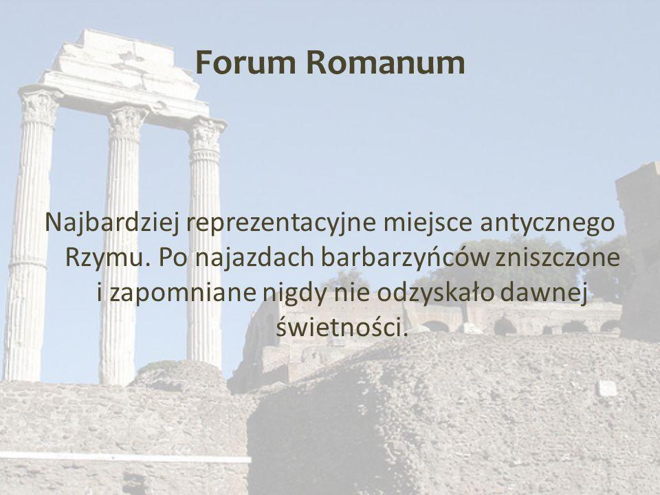 Forum Romanum Najbardziej reprezentacyjne miejsce antycznego Rzymu.