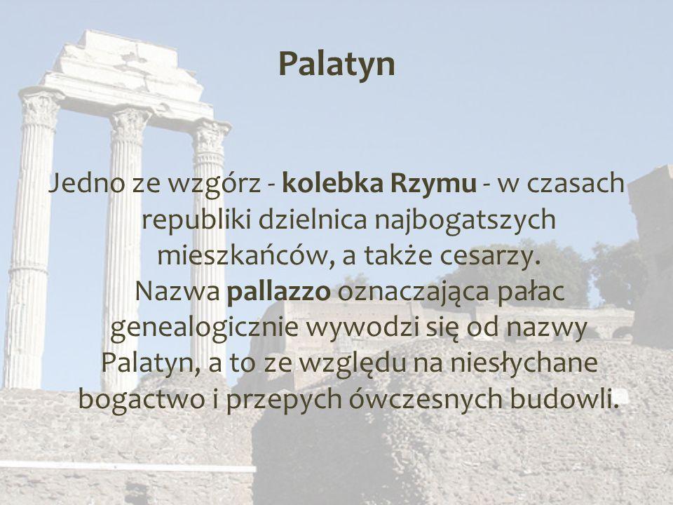 Palatyn Jedno ze wzgórz - kolebka Rzymu - w czasach republiki dzielnica najbogatszych mieszkańców, a także cesarzy.