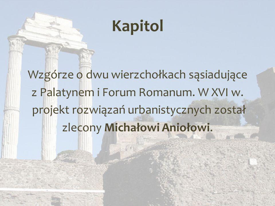 Kapitol Wzgórze o dwu wierzchołkach sąsiadujące z Palatynem i Forum Romanum.