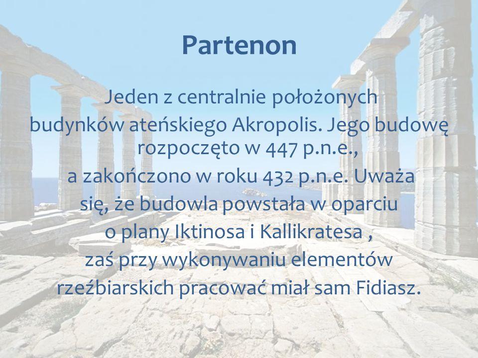 Partenon Jeden z centralnie położonych budynków ateńskiego Akropolis.