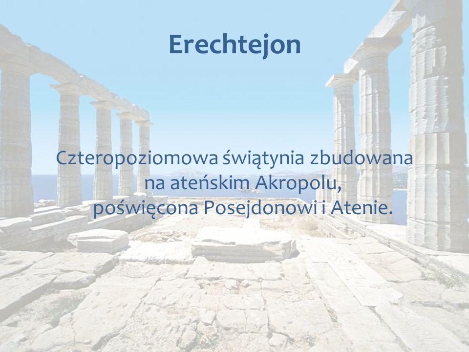 Erechtejon Czteropoziomowa świątynia zbudowana na ateńskim Akropolu, poświęcona Posejdonowi i Atenie.