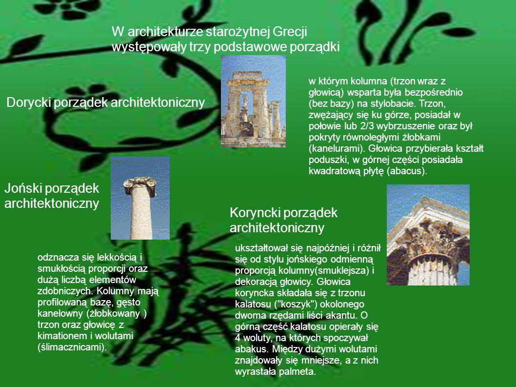 W architekturze starożytnej Grecji występowały trzy podstawowe porządki Dorycki porządek architektoniczny w którym kolumna (trzon wraz z głowicą) wspa