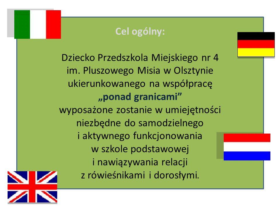 """Cel ogólny: Dziecko Przedszkola Miejskiego nr 4 im. Pluszowego Misia w Olsztynie ukierunkowanego na współpracę """"ponad granicami"""" wyposażone zostanie w"""