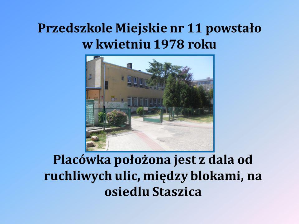 Przedszkole Miejskie nr 11 powstało w kwietniu 1978 roku Placówka położona jest z dala od ruchliwych ulic, między blokami, na osiedlu Staszica