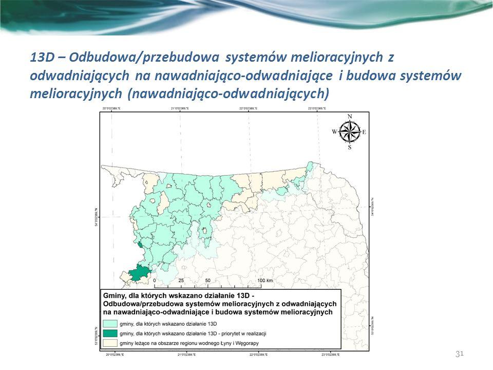 13D – Odbudowa/przebudowa systemów melioracyjnych z odwadniających na nawadniająco-odwadniające i budowa systemów melioracyjnych (nawadniająco-odwadniających) 31