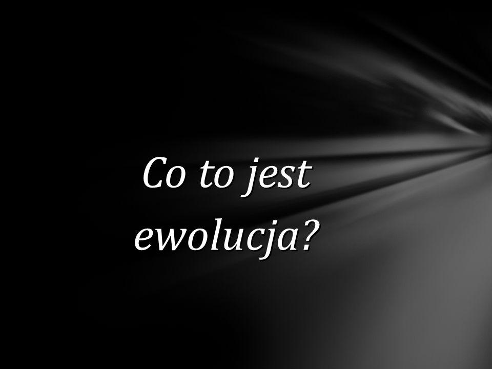 Co to jest ewolucja?