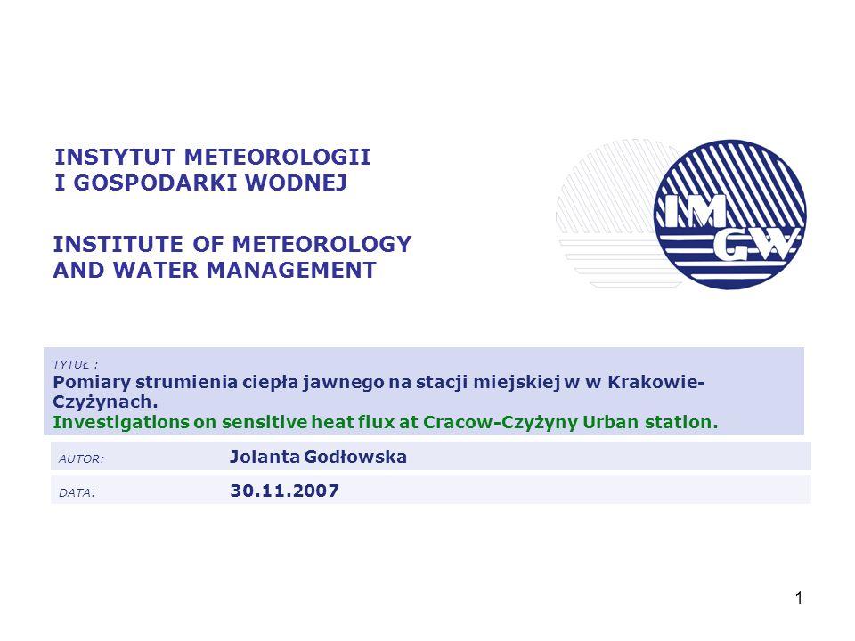1 INSTYTUT METEOROLOGII I GOSPODARKI WODNEJ INSTITUTE OF METEOROLOGY AND WATER MANAGEMENT TYTUŁ : Pomiary strumienia ciepła jawnego na stacji miejskiej w w Krakowie- Czyżynach.