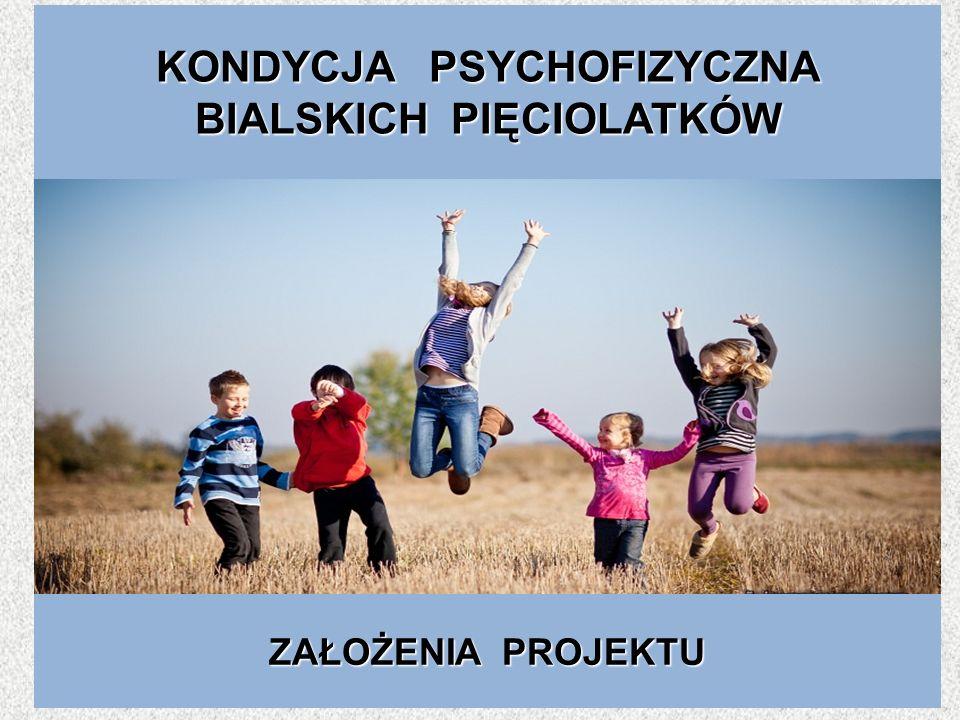 KONDYCJA PSYCHOFIZYCZNA BIALSKICH PIĘCIOLATKÓW ZAŁOŻENIA PROJEKTU