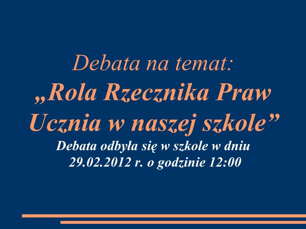 """Debata na temat: """"Rola Rzecznika Praw Ucznia w naszej szkole"""" Debata odbyła się w szkole w dniu 29.02.2012 r. o godzinie 12:00"""