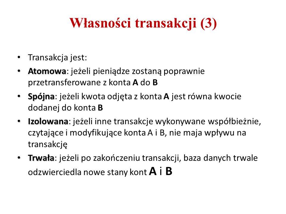 Własności transakcji (3) Transakcja jest: Atomowa Atomowa: jeżeli pieniądze zostaną poprawnie przetransferowane z konta A do B Spójna Spójna: jeżeli k