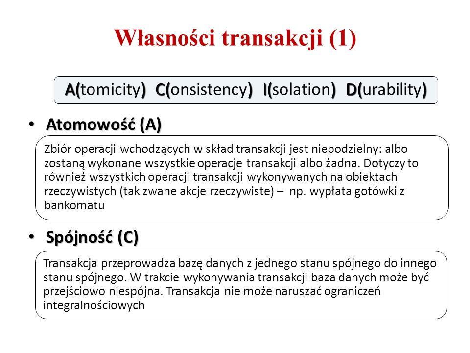 Własności transakcji (1) Atomowość (A) Atomowość (A) Spójność (C) Spójność (C) A() C() I() D() A(tomicity) C(onsistency) I(solation) D(urability) Zbiór operacji wchodzących w skład transakcji jest niepodzielny: albo zostaną wykonane wszystkie operacje transakcji albo żadna.