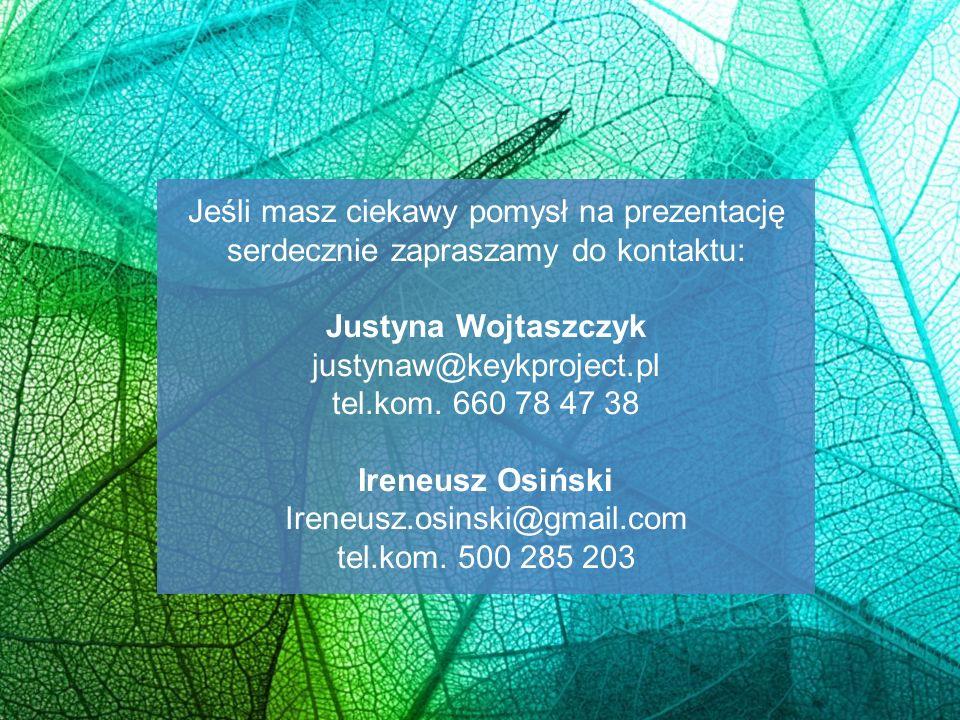 Jeśli masz ciekawy pomysł na prezentację serdecznie zapraszamy do kontaktu: Justyna Wojtaszczyk justynaw@keykproject.pl tel.kom. 660 78 47 38 Ireneusz