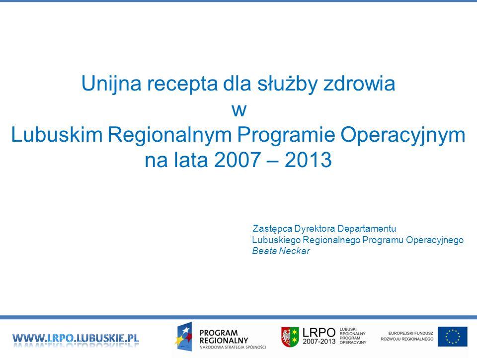 Unijna recepta dla służby zdrowia w Lubuskim Regionalnym Programie Operacyjnym na lata 2007 – 2013 Zastępca Dyrektora Departamentu Lubuskiego Regional