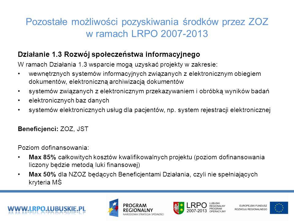Pozostałe możliwości pozyskiwania środków przez ZOZ w ramach LRPO 2007-2013 Działanie 1.3 Rozwój społeczeństwa informacyjnego W ramach Działania 1.3 w