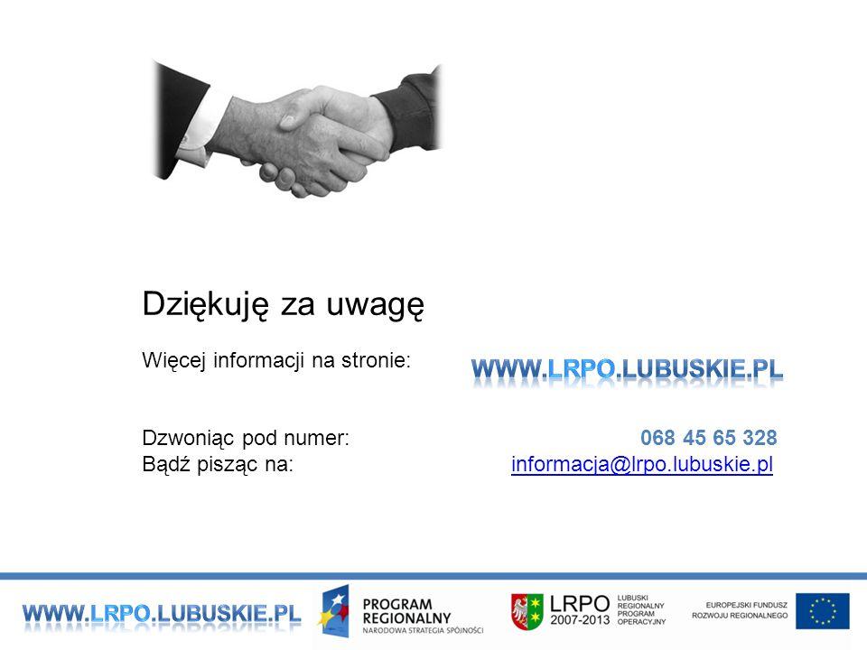 Dziękuję za uwagę Więcej informacji na stronie: Dzwoniąc pod numer: 068 45 65 328 Bądź pisząc na: informacja@lrpo.lubuskie.plinformacja@lrpo.lubuskie.pl